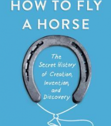 "CityU Library Reviews ""How to Fly a Horse: The Secret History of Creation, Invention, and Discovery"""